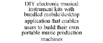 DIY ELECTRONIC MUSICAL INSTRUMENT KITS WITH BUNDLED MOBILE/DESKTOP APPLICATION THAT ENABLES USERS TO BUILD THEIR OWN PORTABLE MUSIC PRODUCTION MACHINES