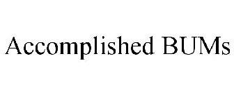 Accomplished BUMs