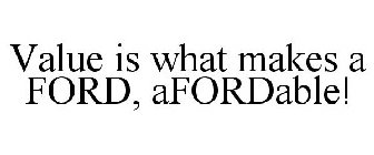 VALUE IS WHAT MAKES A FORD, AFORDABLE!