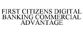FIRST CITIZENS DIGITAL BANKING COMMERCIAL ADVANTAGE
