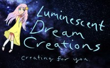 LUMINESCENT DREAM CREATIONS CREATING FOR YOU