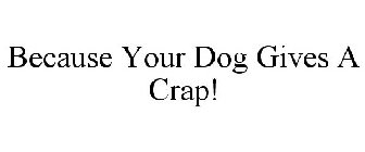 Because Your Dog Gives A Crap!