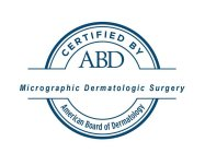 CERTIFIED BY ABD MICROGRAPHIC DERMATOLOGIC SURGERY AMERICAN BOARD OF DERMATOLOGY