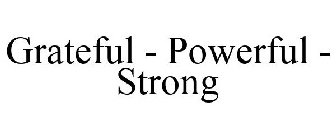 Grateful - Powerful - Strong