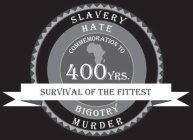 murder , slavery, bogotry, hate, commeration , 400 yrs.