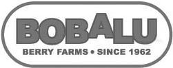 BOBALU BERRY FARMS · SINCE 1962
