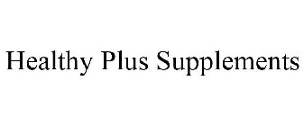 HEALTHY PLUS SUPPLEMENTS