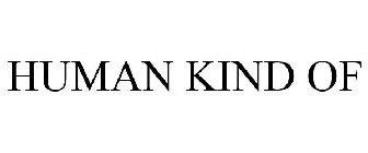 HUMAN KIND OF