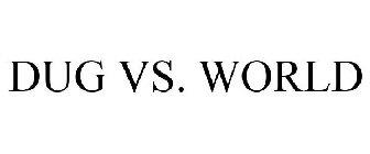 DUG VS. WORLD