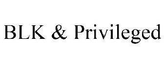 BLK & Privileged