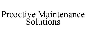 PROACTIVE MAINTENANCE SOLUTIONS