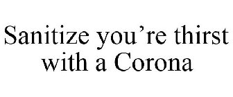Sanitize you're thirst with a Corona