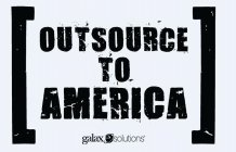 OUTSOURCE TO AMERICA GALAXE SOLUTIONS
