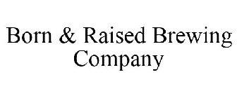 Born & Raised Brewing Company