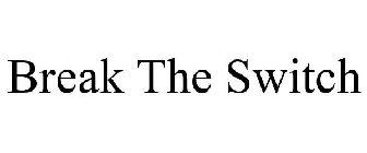 Break The Switch