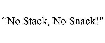 """""""No Stack, No Snack!"""""""
