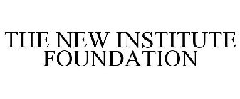 THE NEW INSTITUTE FOUNDATION