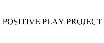 POSITIVE PLAY PROJECT