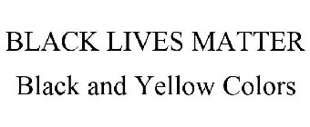 BLACK LIVES MATTER BLACK AND YELLOW COLORS