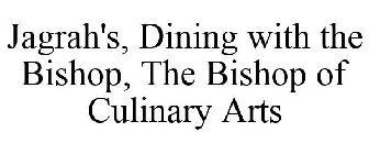 JAGRAH'S, DINING WITH THE BISHOP, THE BISHOP OF CULINARY ARTS
