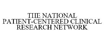 THE NATIONAL PATIENT-CENTERED CLINICAL RESEARCH NETWORK
