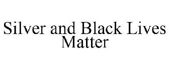 SILVER AND BLACK LIVES MATTER