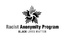 RACIST ANONYMITY PROGRAM BLACK LIVES MATTER