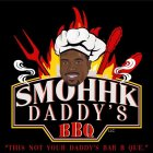 "SMOHHK DADDY'S BBQ  ""THIS NOT YOUR DADDY'S BAR B QUE."""