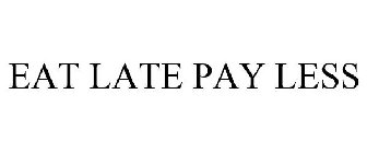 EAT LATE PAY LESS