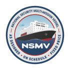 - NATIONAL SECURITY MULTI-MISSION VESSEL - AS DESIGNED · ON SCHEDULE · FIXED PRICE NSMV