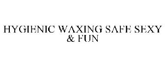 HYGIENIC WAXING SAFE SEXY & FUN