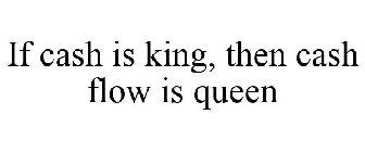If cash is king, then cash flow is queen