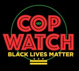 COP WATCH BLACK LIVES MATTER