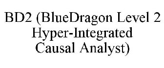 BD2 (BLUEDRAGON LEVEL 2 HYPER-INTEGRATED CAUSAL ANALYST)