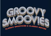 GROOVY SMOOVIES CLASSIC SMOOTHIES & CLASSIC MOVIES
