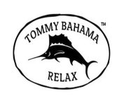 TOMMY BAHAMA RELAX