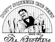 DON'T SQUEEZE USE FEE'S SINCE 1864 FEE BROTHERS