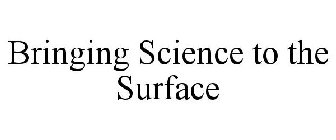BRINGING SCIENCE TO THE SURFACE