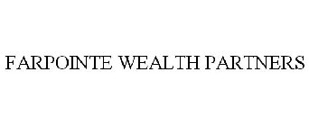 FARPOINTE WEALTH PARTNERS