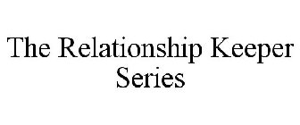 THE RELATIONSHIP KEEPER SERIES
