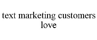 TEXT MARKETING CUSTOMERS LOVE
