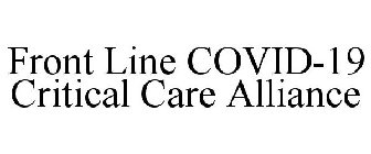 FRONT LINE COVID-19 CRITICAL CARE ALLIANCE