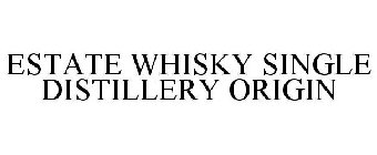 ESTATE WHISKY SINGLE DISTILLERY ORIGIN