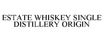 ESTATE WHISKEY SINGLE DISTILLERY ORIGIN