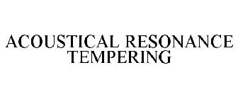 ACOUSTICAL RESONANCE TEMPERING