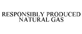 RESPONSIBLY PRODUCED NATURAL GAS