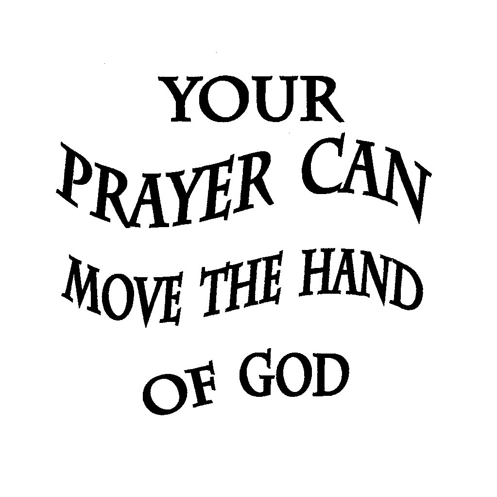 YOUR PRAYER CAN MOVE THE HAND OF GOD Trademark of