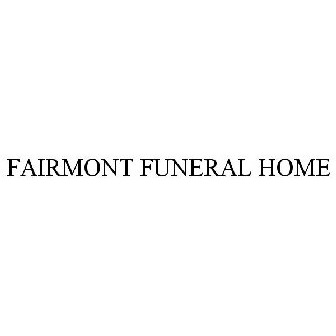 FAIRMONT FUNERAL HOME Trademark - Registration Number 3460369 - Serial  Number 77161984 :: Justia Trademarks