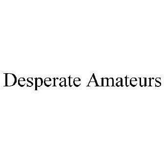 Desperate Amateurs Trademark Of Media Originals Inc Registration Number 3853232 Serial Number 77938322 Justia Trademarks