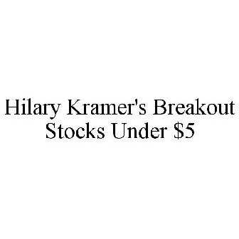 HILARY KRAMER'S BREAKOUT STOCKS UNDER $5 Trademark - Registration